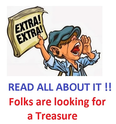 EXTRA EXTRA folks are looking for a treasure.jpg